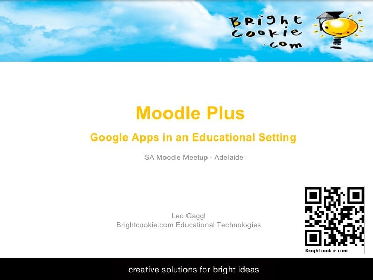 11/1/2009 Moodle Plus  Google Apps in an Educational Setting Leo Gaggl Brightcookie.com Educational Technologies SA Moodl...