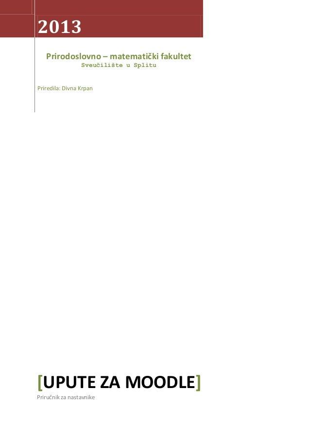 2013Prirodoslovno – matematički fakultetSveučilište u SplituPriredila: Divna Krpan[UPUTE ZA MOODLE]Priručnik za nastavnike