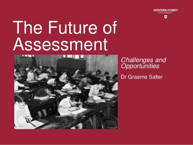 The Future of Assessment Challenges and Opportunities Dr Graeme Salter