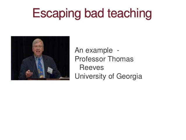 Escaping bad teaching An example - Professor Thomas Reeves University of Georgia