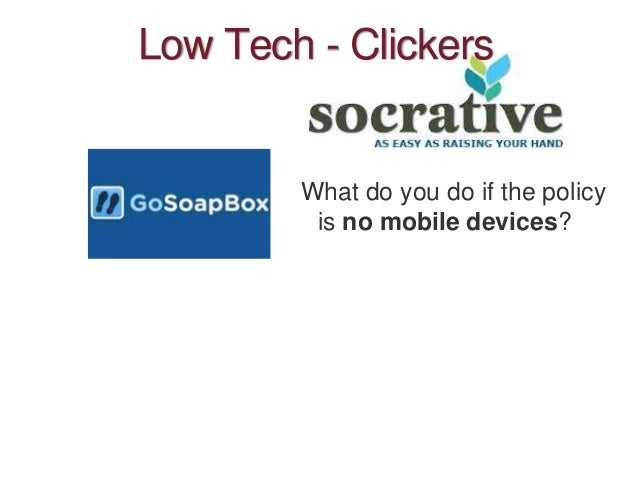 Low Tech - Clickers What do you do if the policy is no mobile devices?