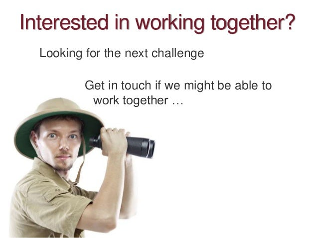 Interested in working together? Looking for the next challenge Get in touch if we might be able to work together …