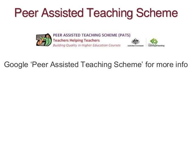 Peer Assisted Teaching Scheme Google 'Peer Assisted Teaching Scheme' for more info