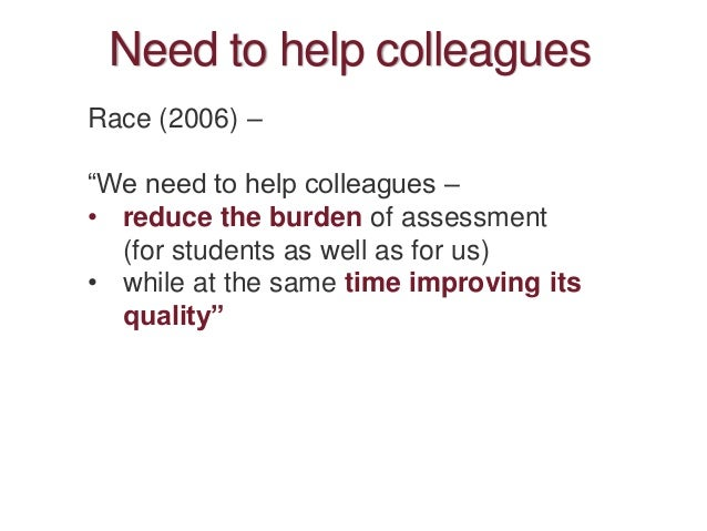 """Need to help colleagues Race (2006) – """"We need to help colleagues – • reduce the burden of assessment (for students as wel..."""