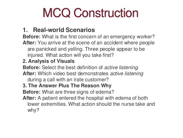 MCQ Construction 1. Real-world Scenarios Before: What is the first concern of an emergency worker? After: You arrive at th...