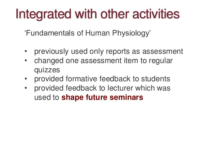 Integrated with other activities 'Fundamentals of Human Physiology' • previously used only reports as assessment • changed...