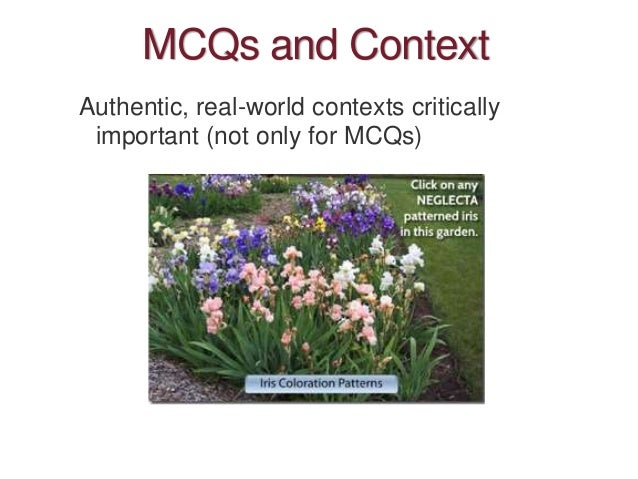 MCQs and Context Authentic, real-world contexts critically important (not only for MCQs)
