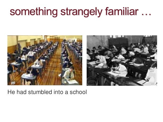 something strangely familiar … He had stumbled into a school