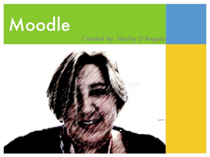 Moodle         Created By: Hayley D'Angelo