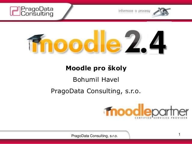 4    Moodle pro školy      Bohumil HavelPragoData Consulting, s.r.o.      PragoData Consulting, s.r.o.       1