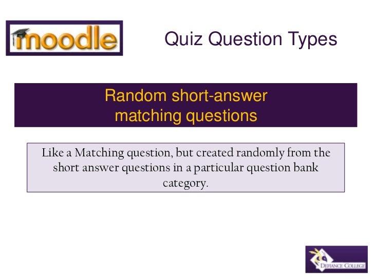 Quiz Question Types<br />Random short-answer <br />matching questions<br />Like a Matching question, but created randomly ...