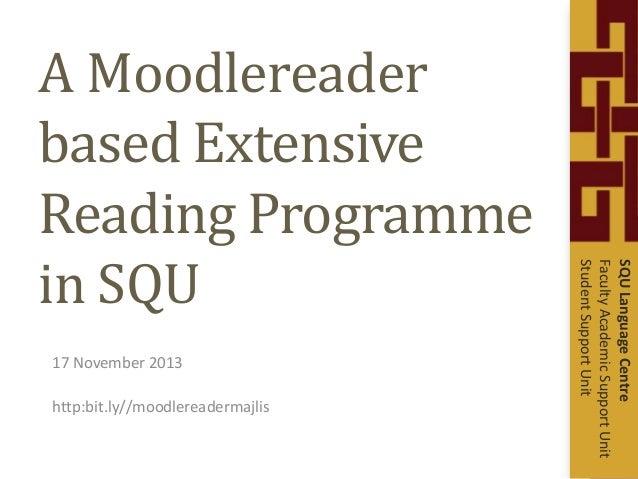 17 November 2013 http:bit.ly//moodlereadermajlis  SQU Language Centre Faculty Academic Support Unit Student Support Unit  ...