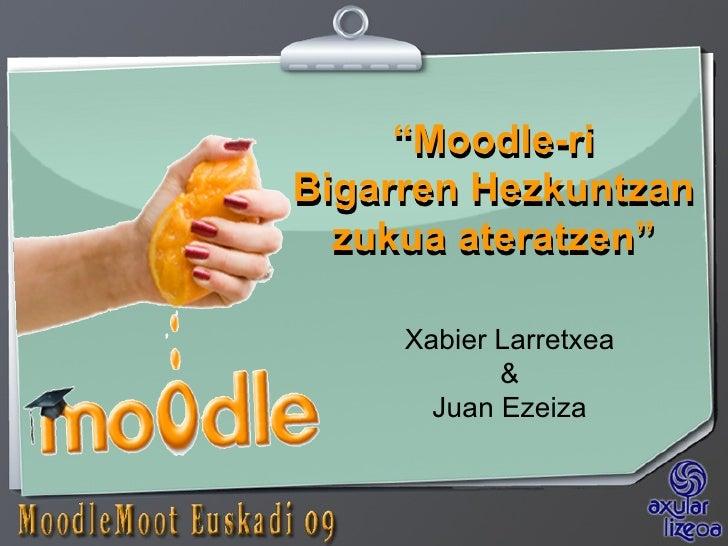 """Xabier Larretxea & Juan Ezeiza """" Moodle-ri Bigarren Hezkuntzan zukua ateratzen"""" """" Moodle-ri Bigarren Hezkuntzan zukua ater..."""