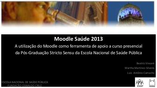 Moodle Saúde 2013 A utilização do Moodle como ferramenta de apoio a curso presencial da Pós-Graduação Stricto Sensu da Esc...
