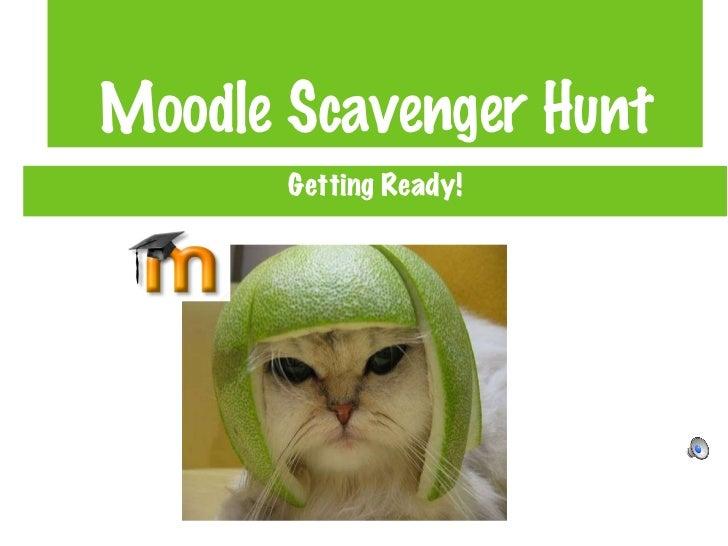 Moodle Scavenger Hunt <ul><li>Getting Ready! </li></ul>