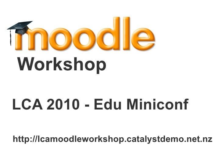 LCA 2010 - Edu Miniconf Workshop  http://lcamoodleworkshop.catalystdemo.net.nz