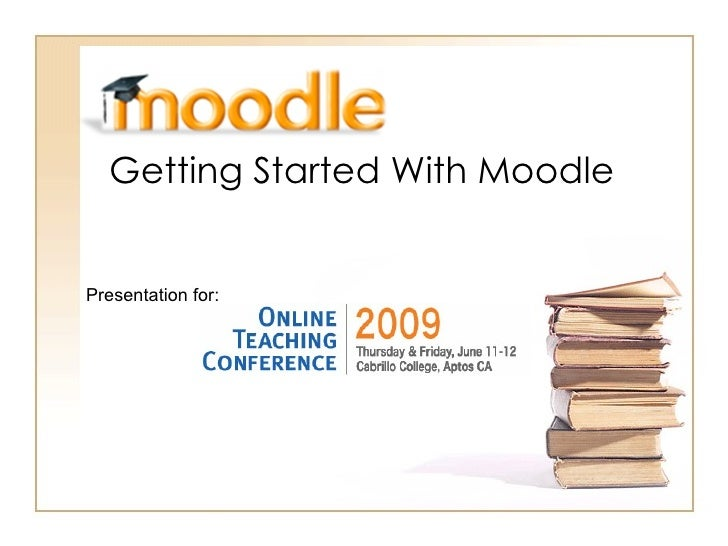 Getting Started With Moodle Presentation for: