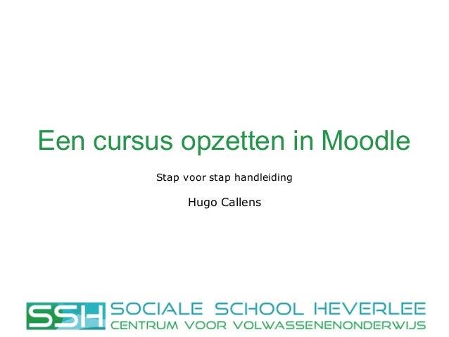 Een cursus opzetten in Moodle Stap voor stap handleiding Hugo Callens