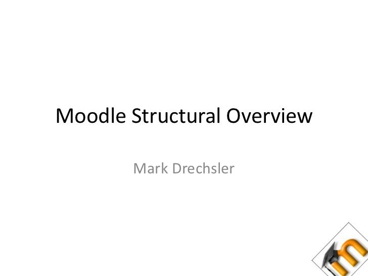 Moodle Structural Overview<br />Mark Drechsler<br />