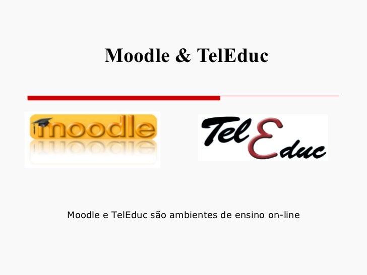 Moodle & TelEduc Moodle e TelEduc são ambientes de ensino on-line