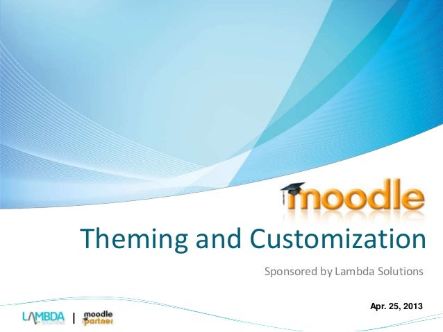 Theming and Customization  Sponsored by Lambda Solutions  Apr. 25, 2013