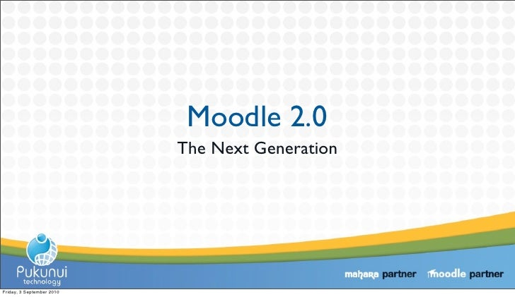 Moodle 2.0                            The Next Generation     Friday, 3 September 2010