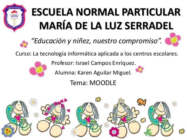 """ESCUELA NORMAL PARTICULAR MARÍA DE LA LUZ SERRADEL """"Educación y niñez, nuestro compromiso"""". Curso: La tecnología informáti..."""