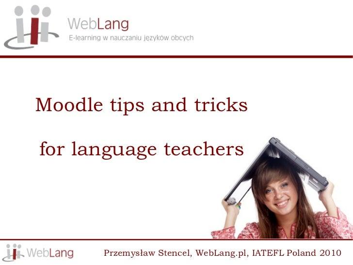 Moodle tips and tricks  for language teachers            Przemysław Stencel, WebLang.pl, IATEFL Poland 2010