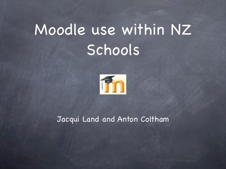 Moodle use within NZ      Schools  Jacqui Land and Anton Coltham
