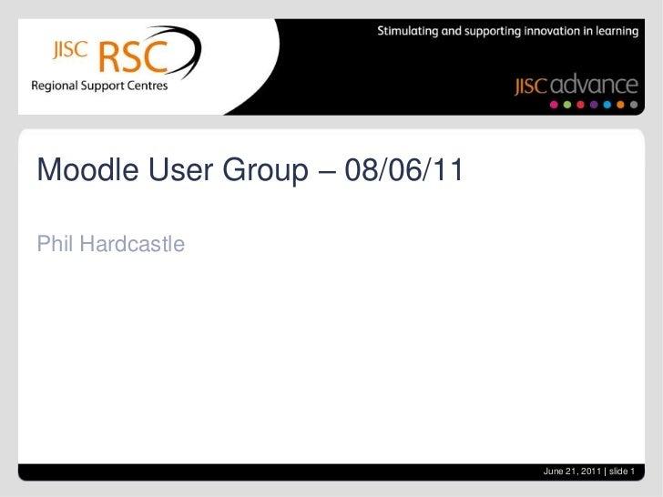 Phil Hardcastle<br />Moodle User Group – 08/06/11<br />June 21, 2011  slide 1<br />