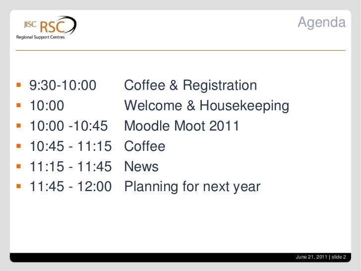Agenda<br />9:30-10:00Coffee & Registration<br />10:00 Welcome & Housekeeping<br />10:00 -10:45 Moodle Moot 2011<br />...