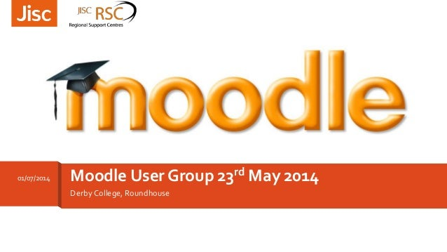 Derby College, Roundhouse Moodle User Group 23rd May 201401/07/2014 To add a background image to this slide; drag a pictur...