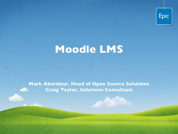 Moodle LMS Mark Aberdour, Head of Open Source Solutions Craig Taylor, Solutions Consultant