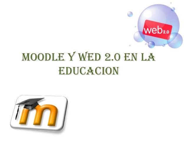 Moodle y Wed 2.0 en la     educacion