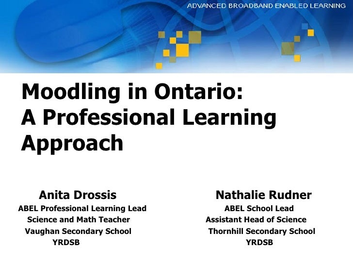Moodling in Ontario: A Professional Learning Approach <ul><li>Anita Drossis      Nathalie Rudner </li></ul><ul><li>ABEL Pr...