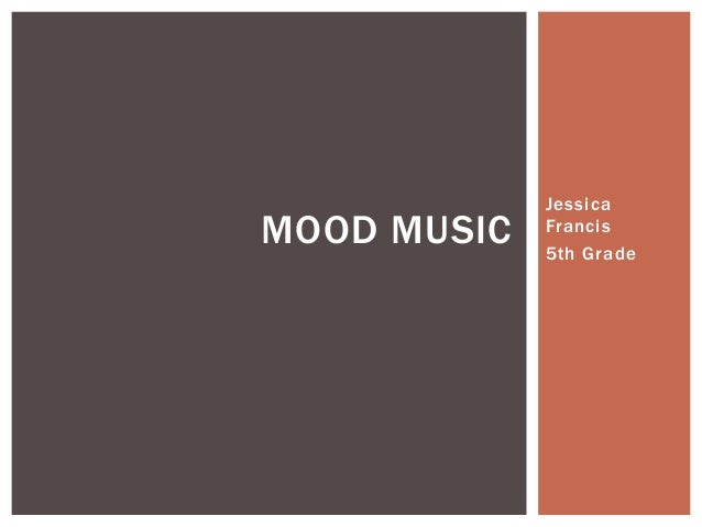 Jessica Francis 5th Grade MOOD MUSIC