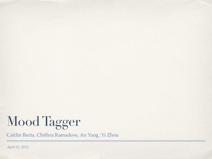 Mood TaggerCaitlin Barta, Chithra Ramadoss, An Yang, Yi ZhouApril 11, 2012