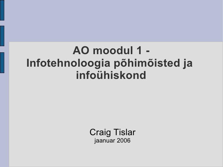 AO moodul 1 - Infotehnoloogia põhimõisted ja          infoühiskond                Craig Tislar             jaanuar 2006
