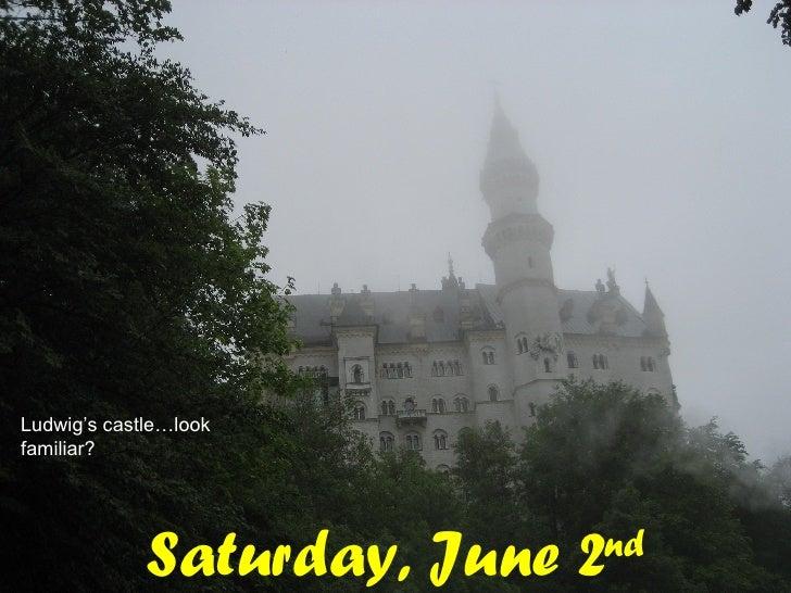 Saturday, June 2 nd Ludwig's castle…look familiar?