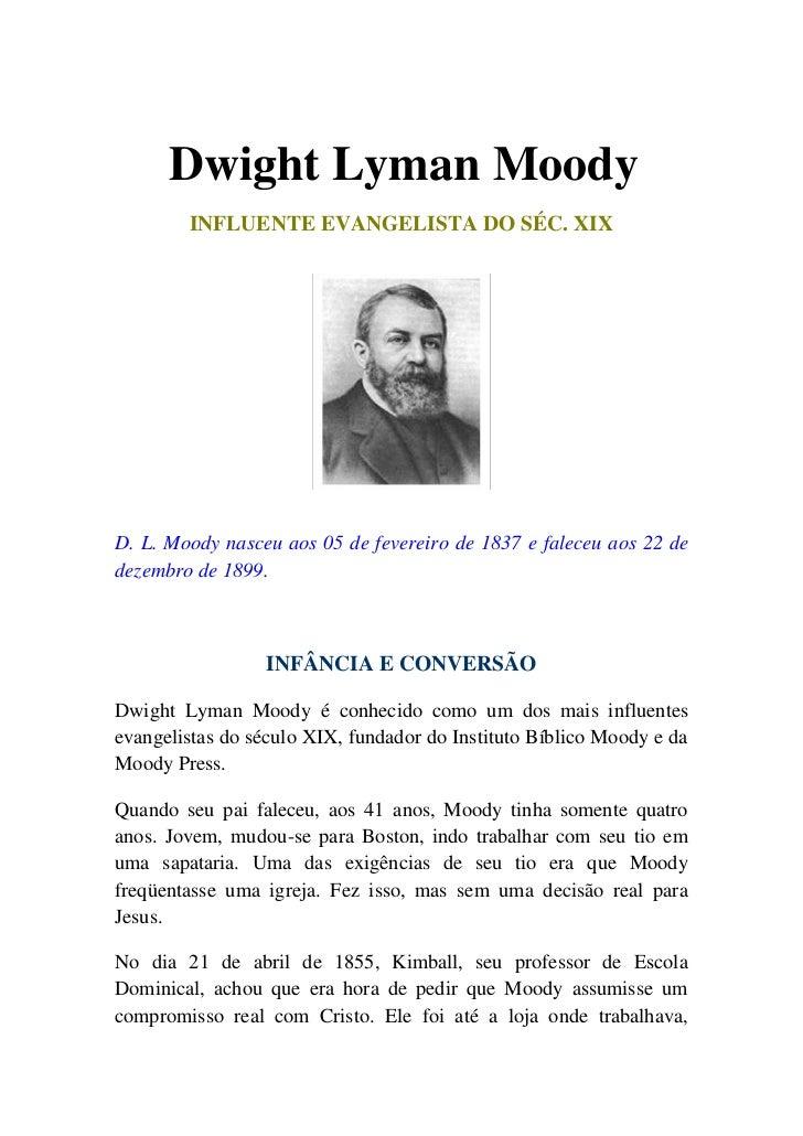 Dwight Lyman Moody        INFLUENTE EVANGELISTA DO SÉC. XIXD. L. Moody nasceu aos 05 de fevereiro de 1837 e faleceu aos 22...