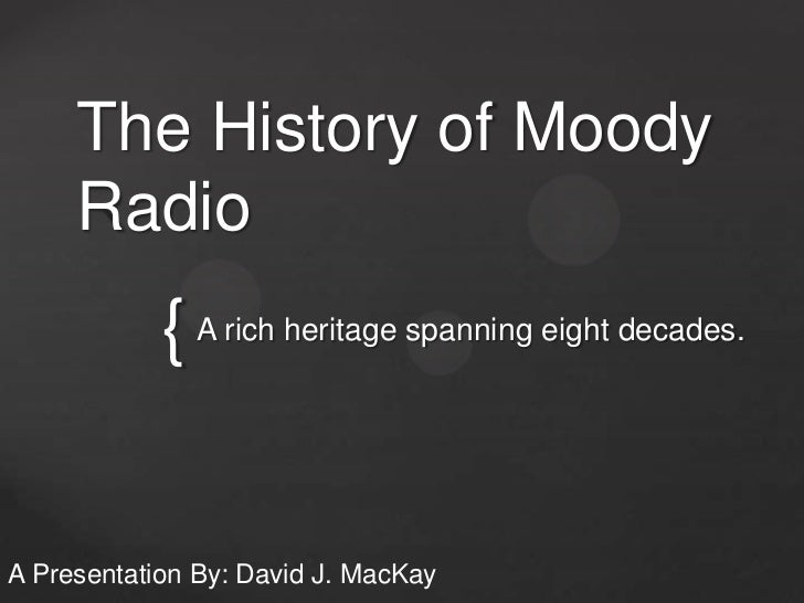 The History of Moody     Radio            { A rich heritage spanning eight decades.A Presentation By: David J. MacKay