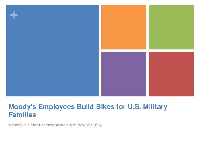 +Moodys Employees Build Bikes for U.S. MilitaryFamiliesMoody's is a credit agency based out of New York City.