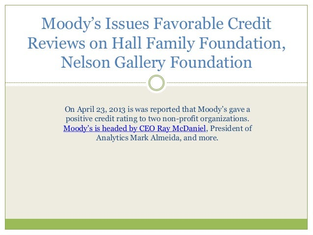 Moody's Issues Favorable CreditReviews on Hall Family Foundation,Nelson Gallery FoundationOn April 23, 2013 is was reporte...