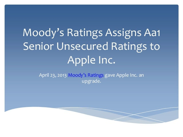 Moody's Ratings Assigns Aa1Senior Unsecured Ratings toApple Inc.April 23, 2013 Moody's Ratings gave Apple Inc. anupgrade.