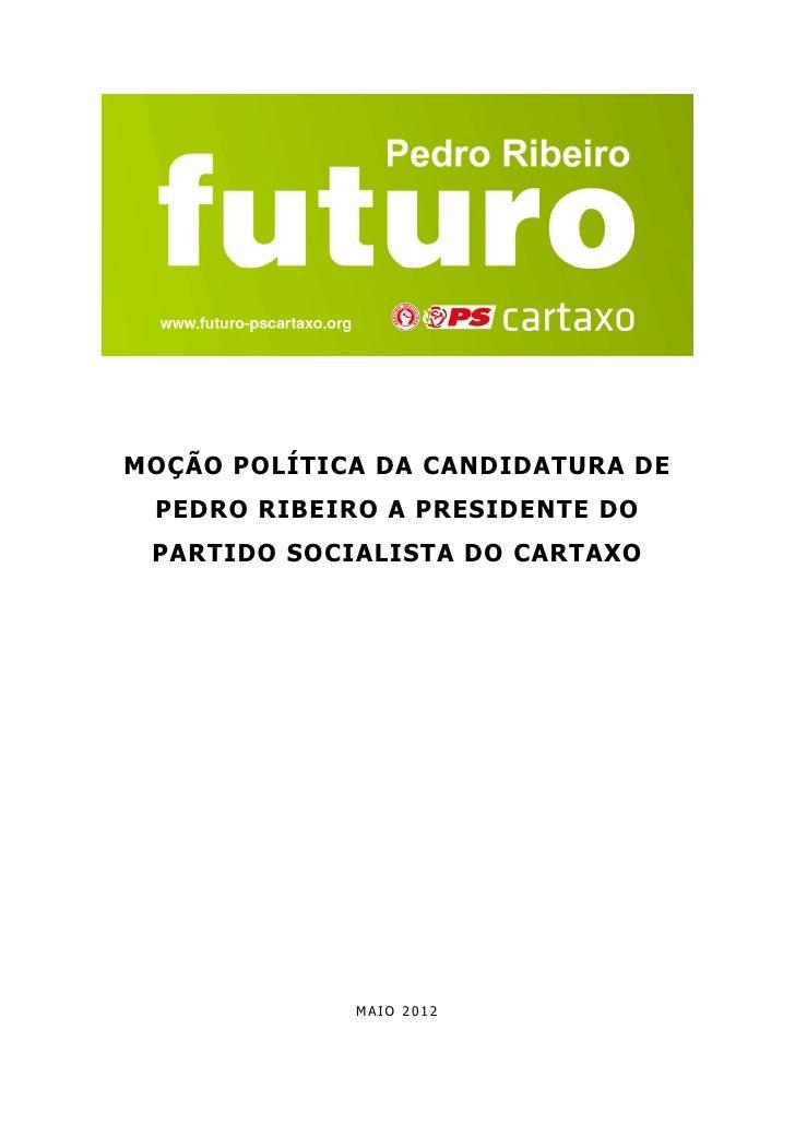 MOÇÃO POLÍTICA DA CANDIDATURA DE PEDRO RIBEIRO A PRESIDENTE DO PARTIDO SOCIALISTA DO CARTAXO             MAIO 2012