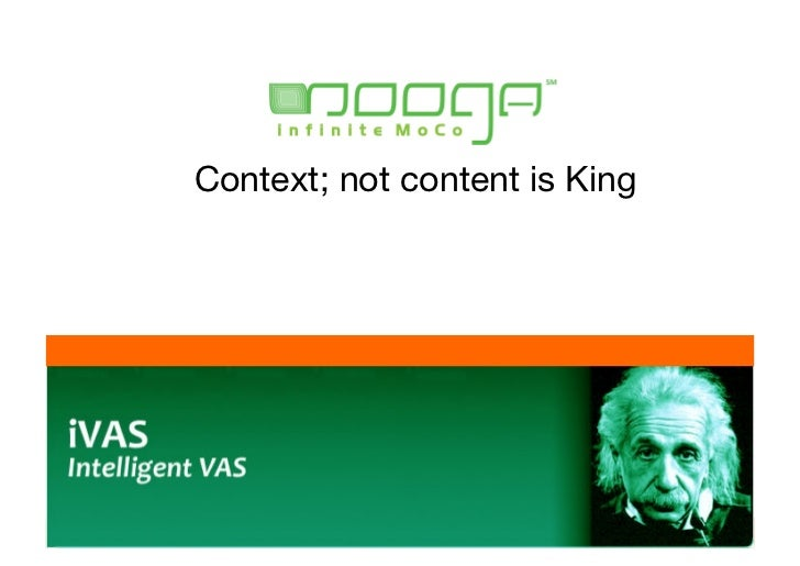 Context; not content is King              www.infinitemoco.com          CONFIDENTIAL INFORMATION