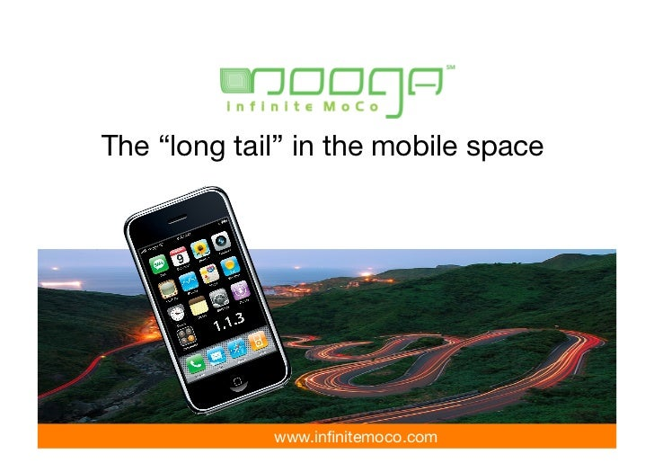"The ""long tail"" in the mobile space                   www.infinitemoco.com               CONFIDENTIAL INFORMATION"