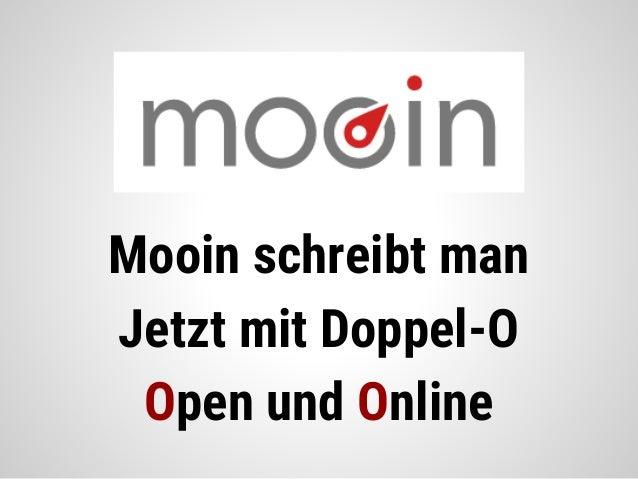 Mooin schreibt man Jetzt mit Doppel-O Open und Online