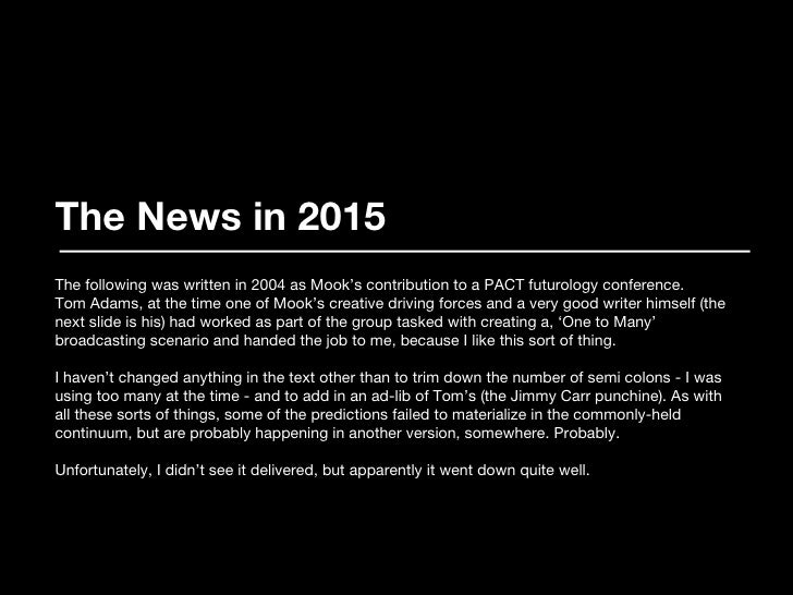 The News in 2015 The following was written in 2004 as Mook's contribution to a PACT futurology conference. Tom Adams, at t...