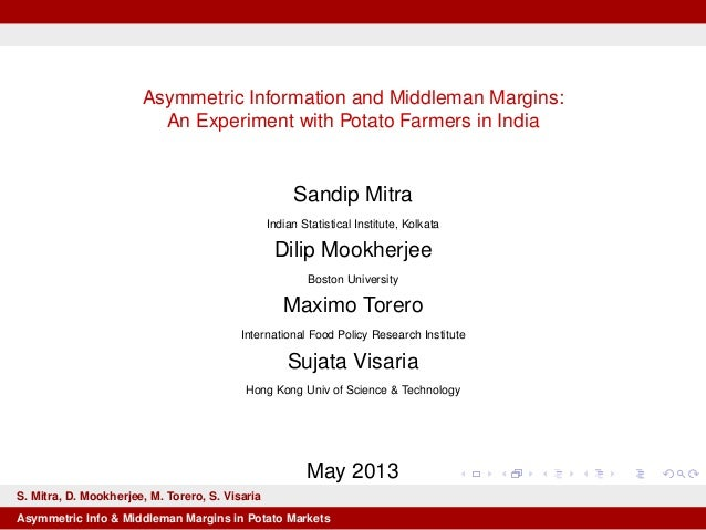 Asymmetric Information and Middleman Margins:An Experiment with Potato Farmers in IndiaSandip MitraIndian Statistical Inst...